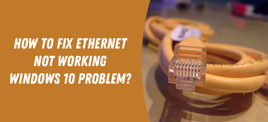 How to Fix Ethernet not Working on Windows 10 | Contactforhelp